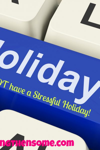 How to NOT have a Stressful Holiday!