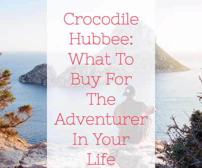 Crocodile Hubbee: What To Buy For The Adventurer In Your Life