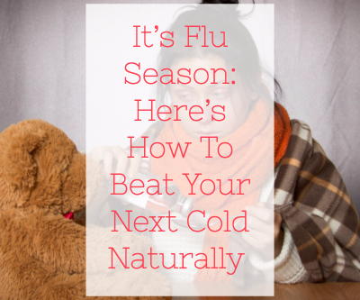 It's Flu Season: Here's How To Beat Your Next Cold Naturally