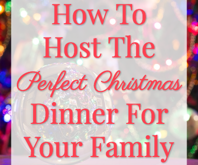 How To Host The Perfect Christmas Dinner For Your Family